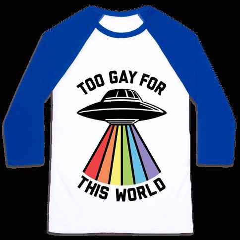 Too Gay For This World Baseball Tee