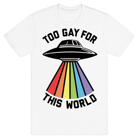 Too Gay For This World Mens T-Shirt