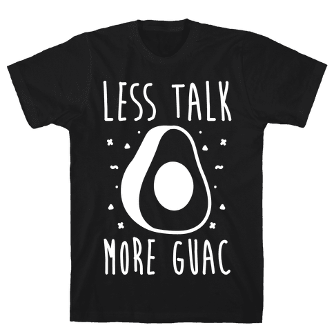 Less Talk More Guac Mens T-Shirt