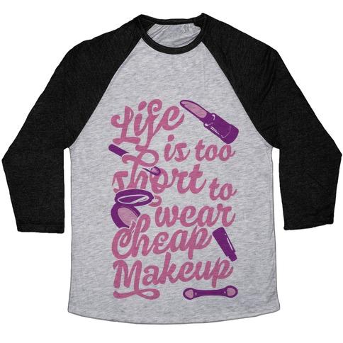 Life Is To Short Too Wear Cheap Makeup Baseball Tee