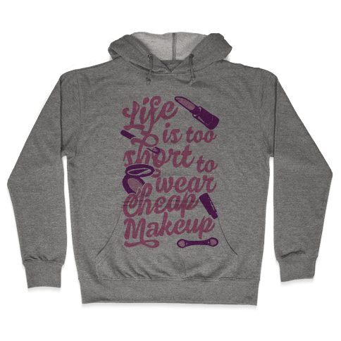 Life Is To Short Too Wear Cheap Makeup Hooded Sweatshirt
