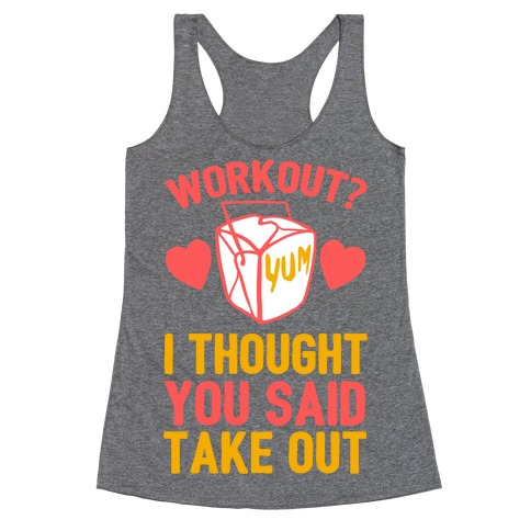Workout? I Thought You Said Takeout Racerback Tank Top