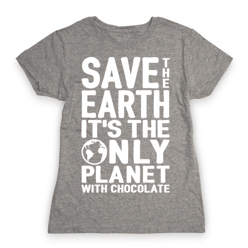 Save The Earth It's The Only Planet With Chocolate Womens T-Shirt