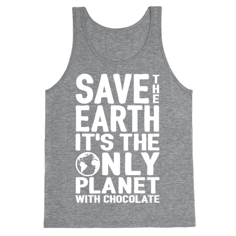 Save The Earth It's The Only Planet With Chocolate Tank Top