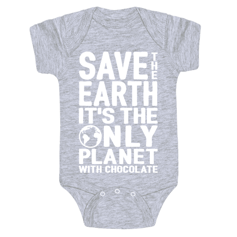 Save The Earth It's The Only Planet With Chocolate Baby Onesy