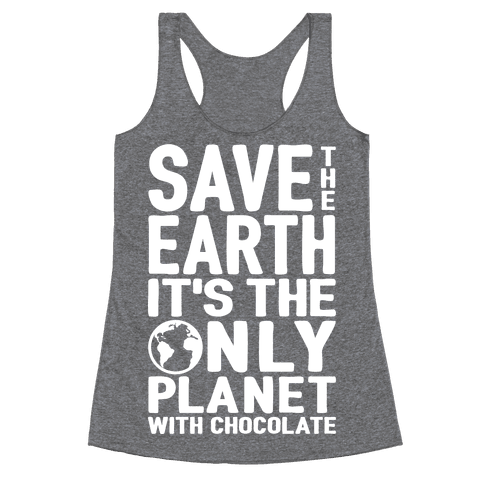 Save The Earth It's The Only Planet With Chocolate Racerback Tank Top