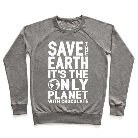 Save The Earth It's The Only Planet With Chocolate Pullover