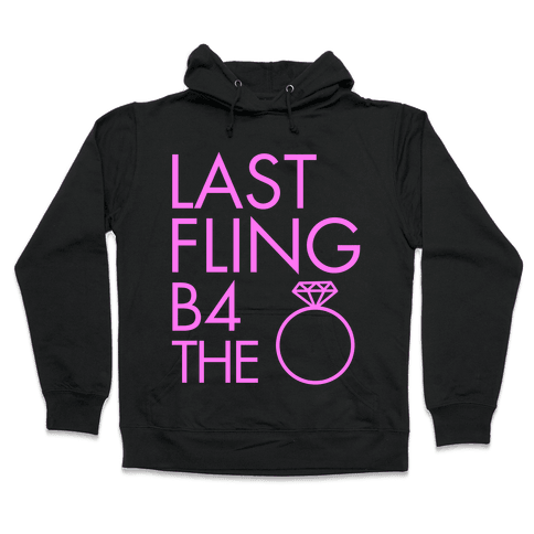 Last Fling B4 the Ring Hooded Sweatshirt