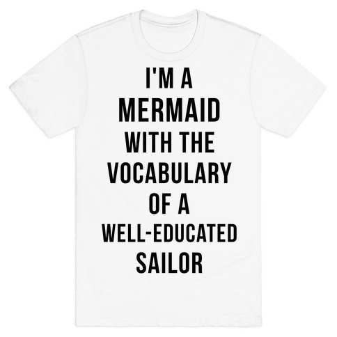 I'm A Mermaid With The Vocabulary Of A Well-Educated Sailor T-Shirt