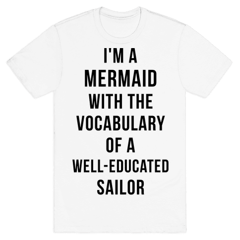 Im A Mermaid With The Vocabulary Of A Well-Educated Sailor