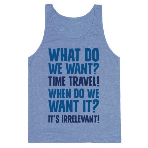 What Do We Want? Time Travel! Tank Top