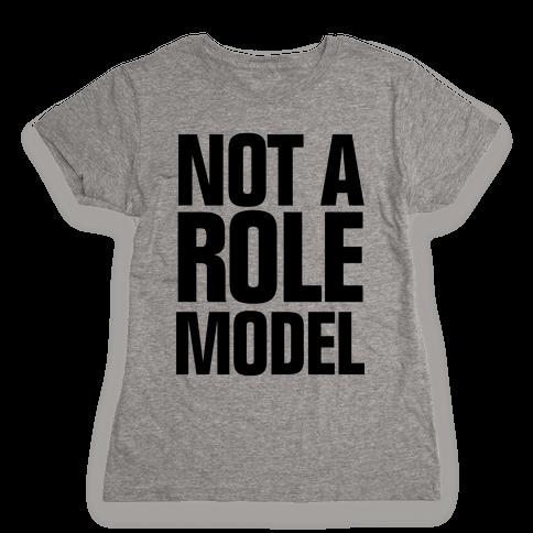 Not a Role Model Womens T-Shirt