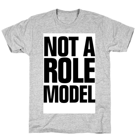 Not a Role Model T-Shirt