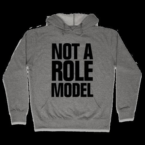 Not a Role Model Hooded Sweatshirt