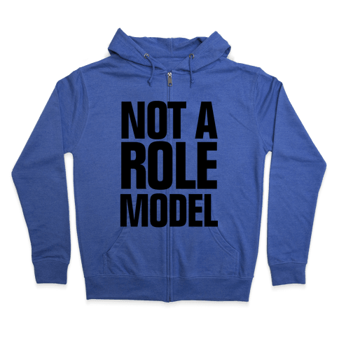 Not a Role Model Zip Hoodie