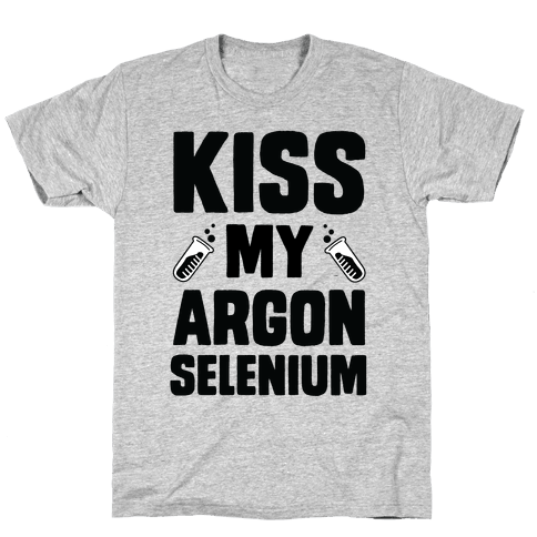 Kiss My Argon Selenium Mens T-Shirt
