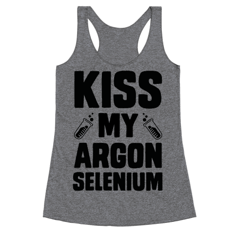 Kiss My Argon Selenium Racerback Tank Top