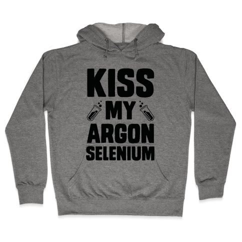 Kiss My Argon Selenium Hooded Sweatshirt