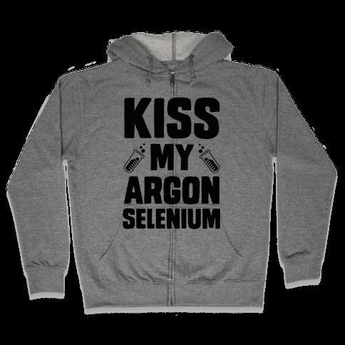 Kiss My Argon Selenium Zip Hoodie