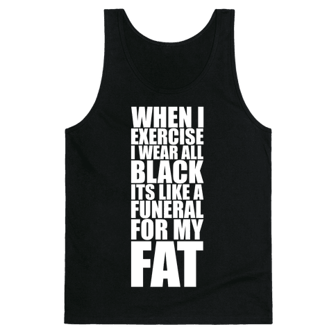 When I Exercise I Wear All Black Tank Top
