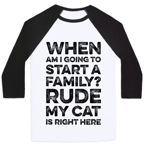 When Am I Going To I Start A Family? Rude My Cat Is Right Here Baseball Tee