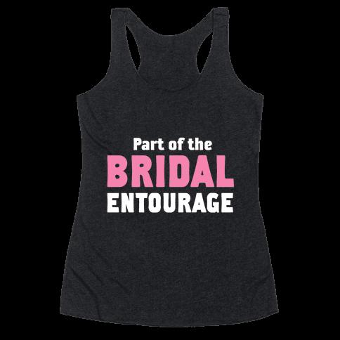Part of the Bridal Entourage (Tank) Racerback Tank Top