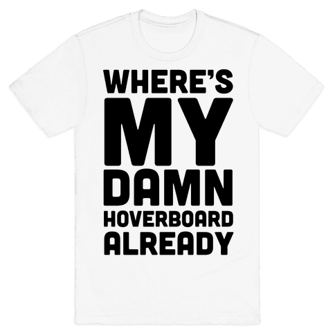 Where's My Hoverboard Mens T-Shirt