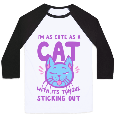 I'm as Cute as a Cat With Its Tongue Sticking Out Baseball Tee