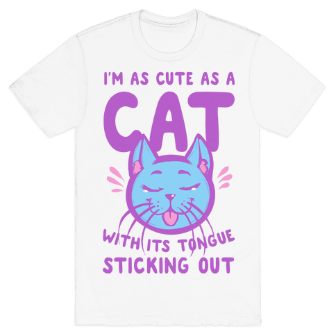 I'm as Cute as a Cat With Its Tongue Sticking Out Mens T-Shirt