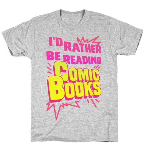 I'd Rather Be Reading Comic Books T-Shirt