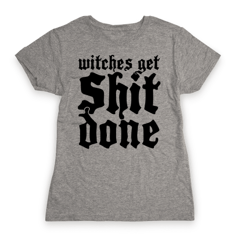 Witches Get Shit Done Womens T-Shirt