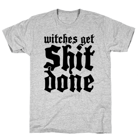 Witches Get Shit Done Mens T-Shirt