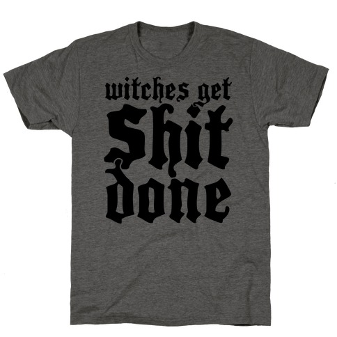 Witches Get Shit Done T-Shirt