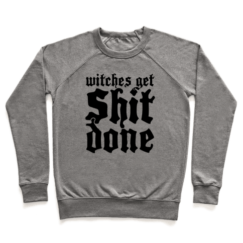Witches Get Shit Done Pullover