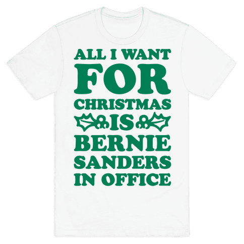 All I Want For Christmas Is Bernie Sanders In Office Mens T-Shirt