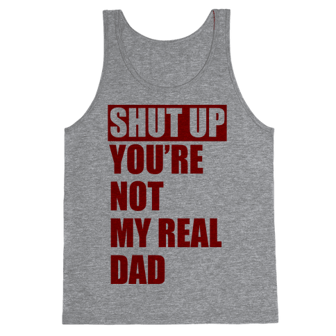 You're Not My Real Dad Tank Top