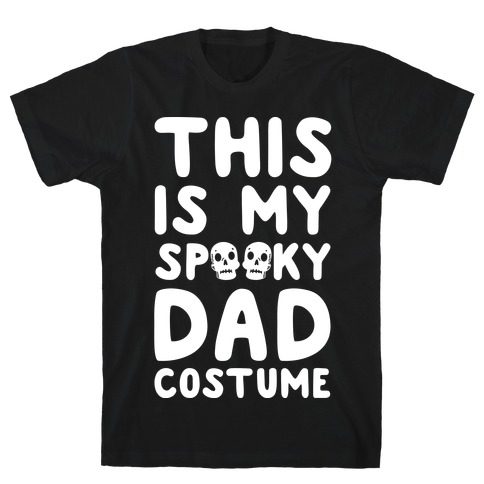 This is My Spooky Dad Costume T-Shirt