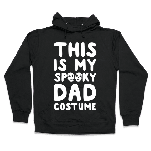 This is My Spooky Dad Costume Hooded Sweatshirt