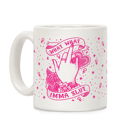 What What Imma Slut Coffee Mug