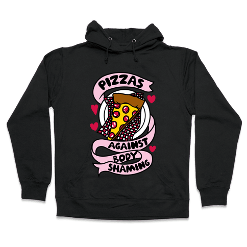 Pizzas Against Body Shaming Hooded Sweatshirt