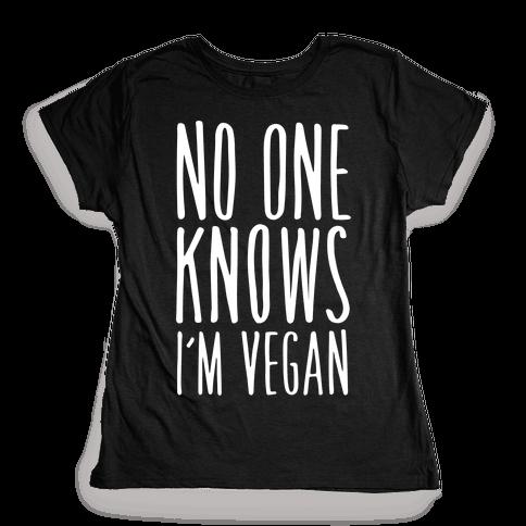 No One Knows I'm Vegan Womens T-Shirt
