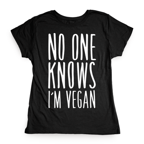 No One Knows I'm Vegan Womens T-Shirt