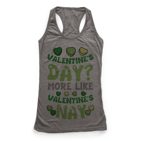 Valentine's Day? More Like Valentine's Nay Racerback Tank Top
