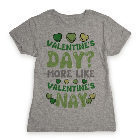 Valentine's Day? More Like Valentine's Nay Womens T-Shirt