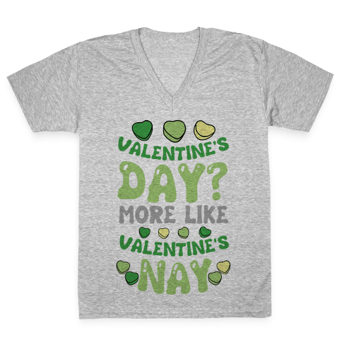 Valentine's Day? More Like Valentine's Nay V-Neck Tee Shirt