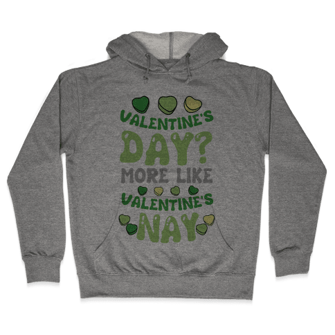 Valentine's Day? More Like Valentine's Nay Hooded Sweatshirt