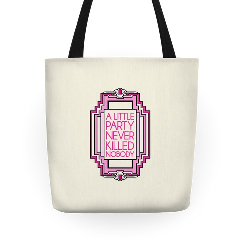 A Little Party Never Killed Nobody Tote Tote