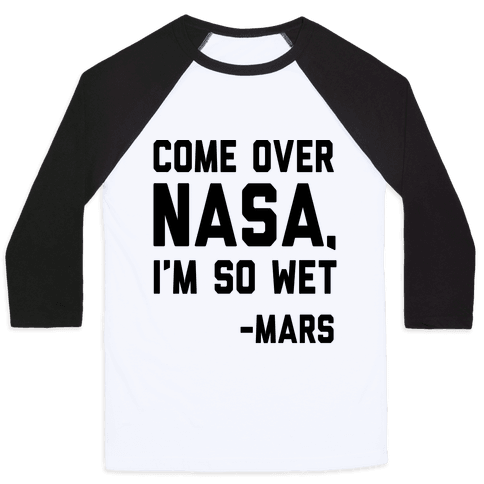 Come Over NASA I'm So Wet Baseball Tee