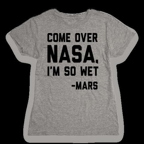 Come Over NASA I'm So Wet Womens T-Shirt