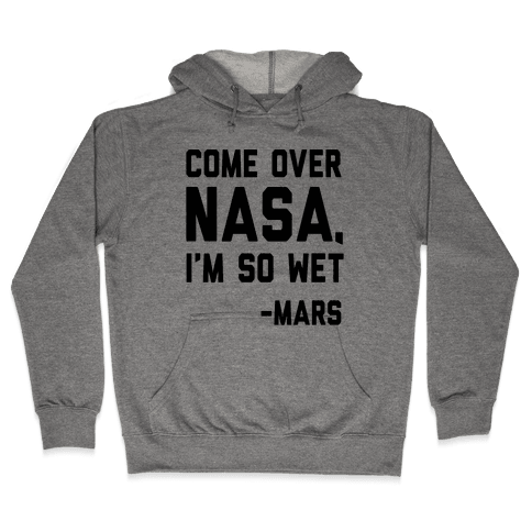 Come Over NASA I'm So Wet Hooded Sweatshirt